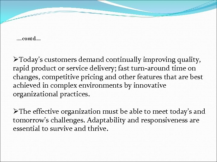 …. contd…. ØToday's customers demand continually improving quality, rapid product or service delivery; fast