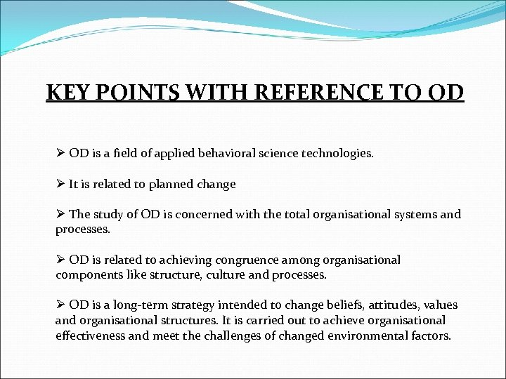 KEY POINTS WITH REFERENCE TO OD Ø OD is a field of applied behavioral