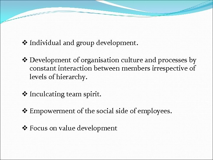 v Individual and group development. v Development of organisation culture and processes by constant