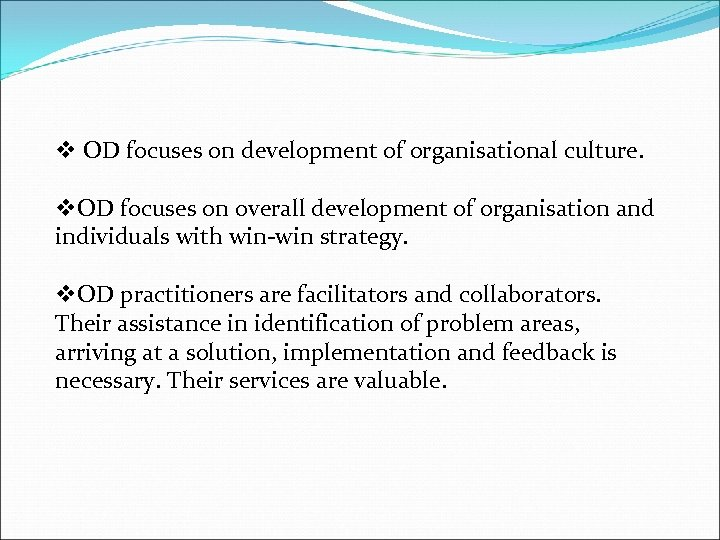 v OD focuses on development of organisational culture. v. OD focuses on overall development