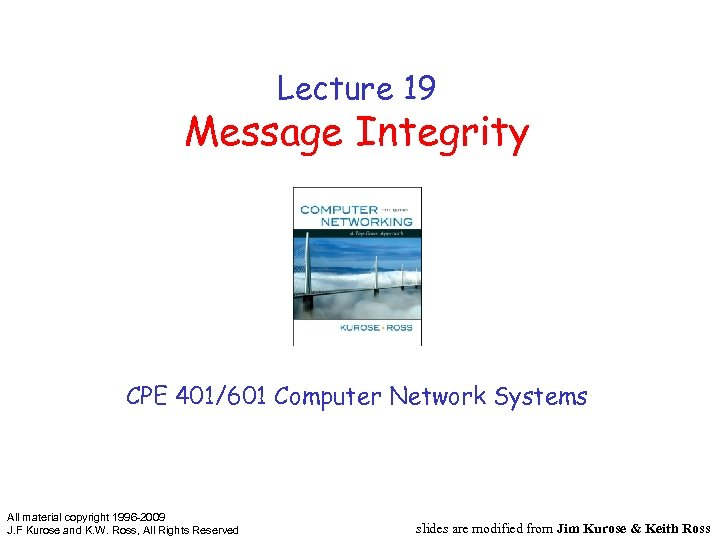 Lecture 19 Message Integrity CPE 401/601 Computer Network Systems All material copyright 1996 -2009