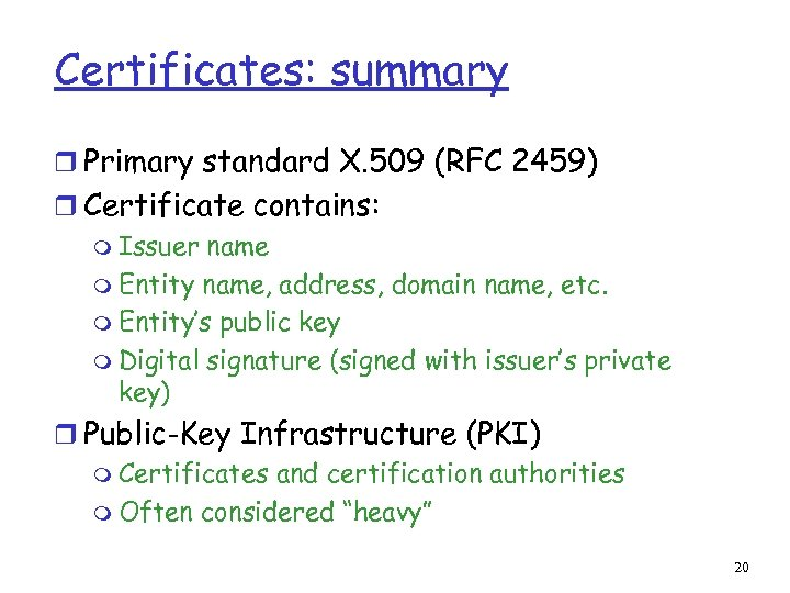Certificates: summary r Primary standard X. 509 (RFC 2459) r Certificate contains: m Issuer