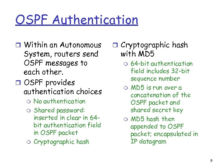 OSPF Authentication r Within an Autonomous System, routers send OSPF messages to each other.