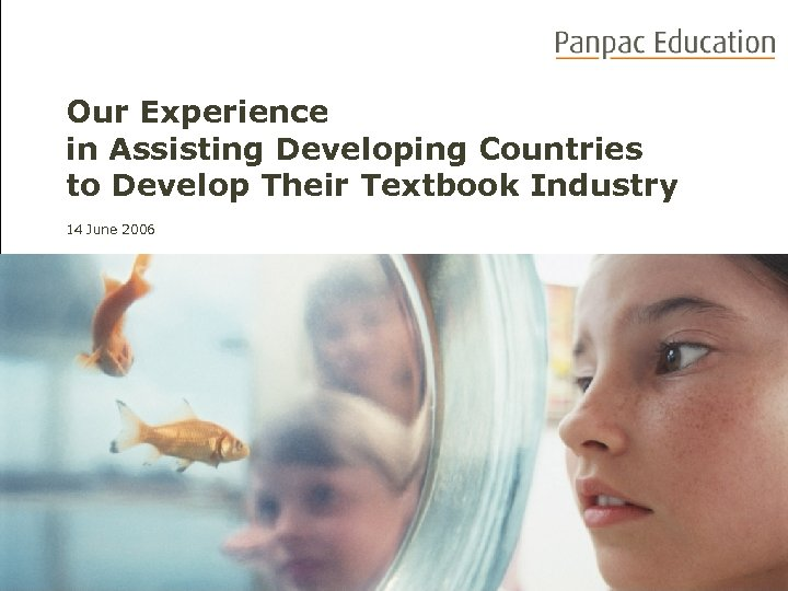 Our Experience in Assisting Developing Countries to Develop Their Textbook Industry 14 June 2006