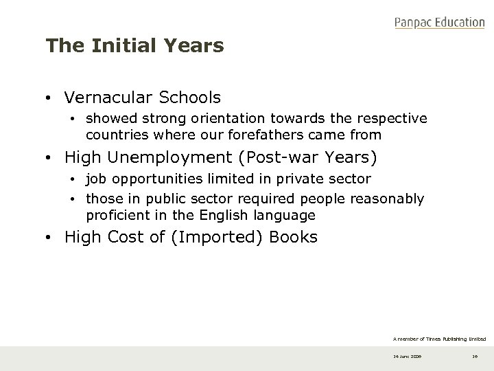 The Initial Years • Vernacular Schools • showed strong orientation towards the respective countries