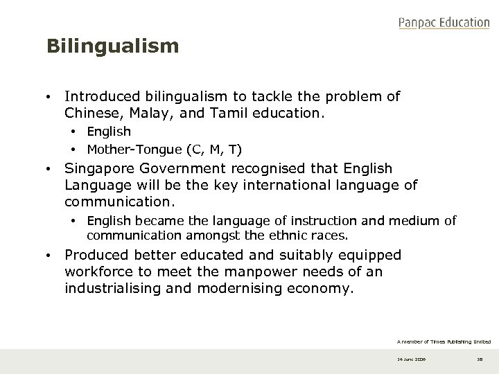Bilingualism • Introduced bilingualism to tackle the problem of Chinese, Malay, and Tamil education.