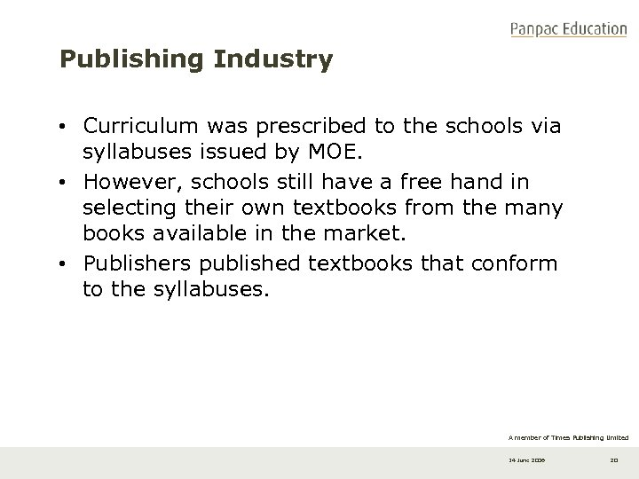 Publishing Industry • Curriculum was prescribed to the schools via syllabuses issued by MOE.