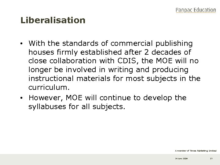 Liberalisation • With the standards of commercial publishing houses firmly established after 2 decades