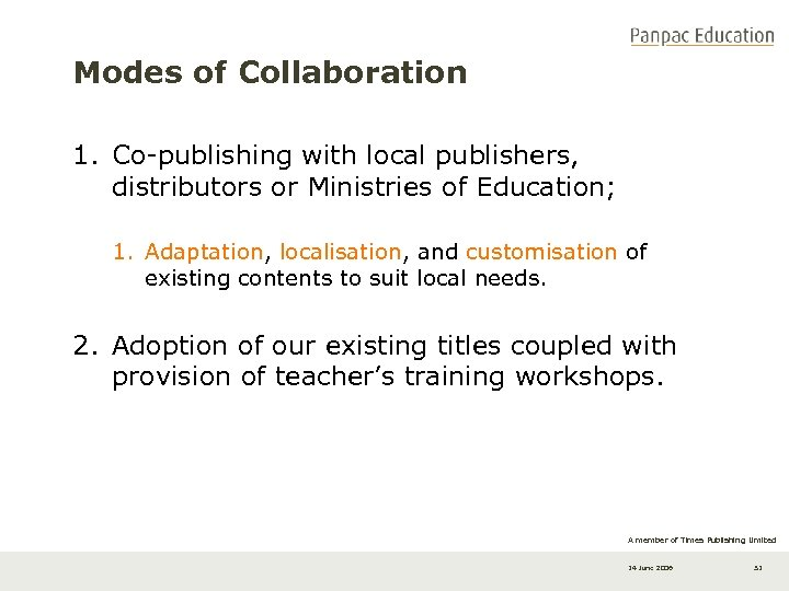 Modes of Collaboration 1. Co-publishing with local publishers, distributors or Ministries of Education; 1.