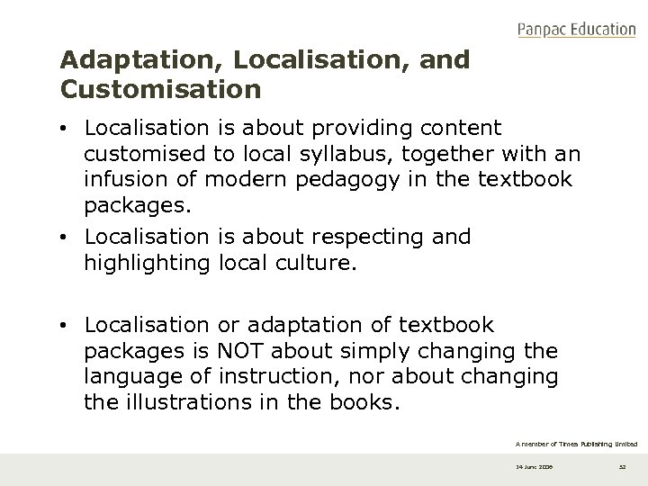 Adaptation, Localisation, and Customisation • Localisation is about providing content customised to local syllabus,