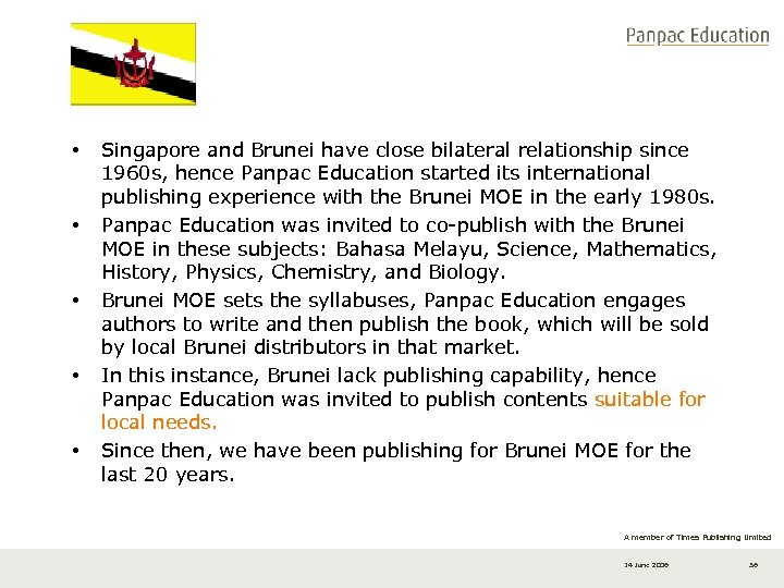• • • Singapore and Brunei have close bilateral relationship since 1960 s,