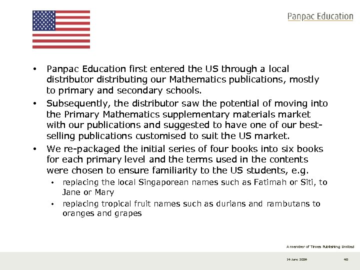 • • • Panpac Education first entered the US through a local distributor