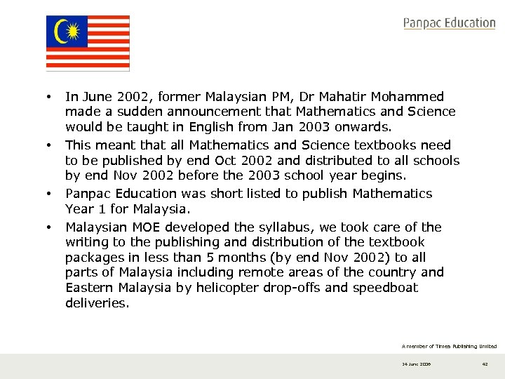 • • In June 2002, former Malaysian PM, Dr Mahatir Mohammed made a
