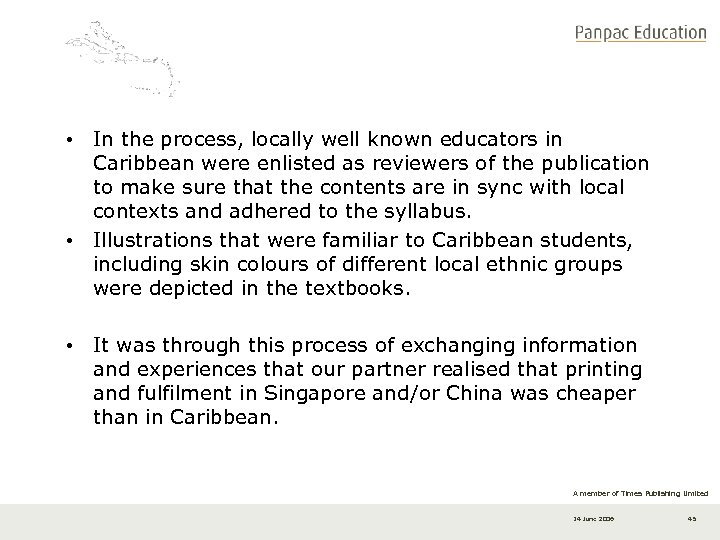 • In the process, locally well known educators in Caribbean were enlisted as