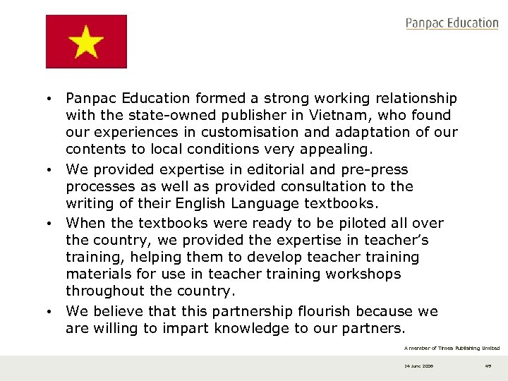 • Panpac Education formed a strong working relationship with the state-owned publisher in