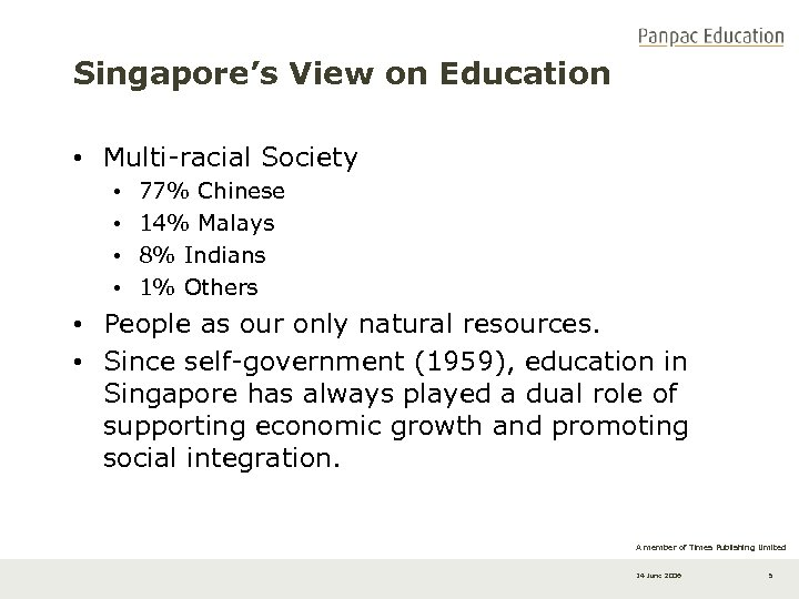 Singapore's View on Education • Multi-racial Society • • 77% Chinese 14% Malays 8%