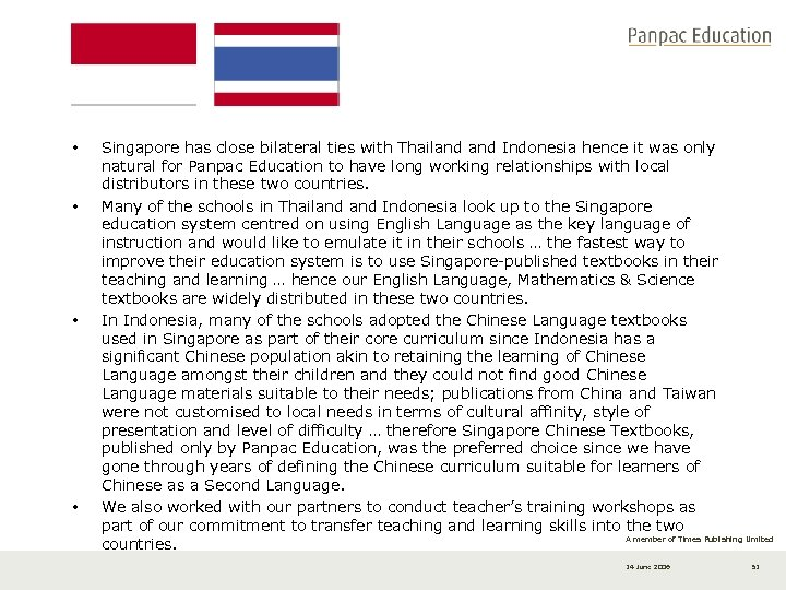• • Singapore has close bilateral ties with Thailand Indonesia hence it was