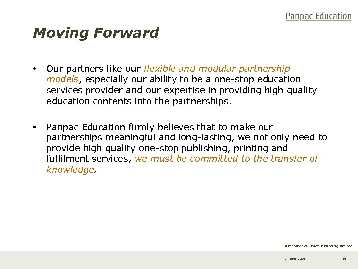 Moving Forward • Our partners like our flexible and modular partnership models, especially our