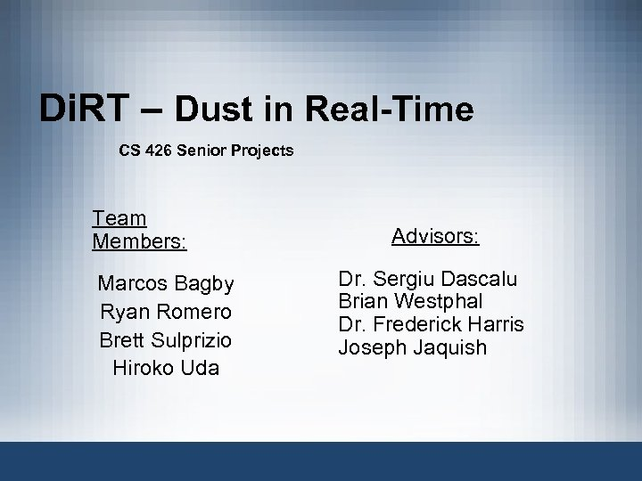 Di. RT – Dust in Real-Time CS 426 Senior Projects Team Members: Marcos Bagby