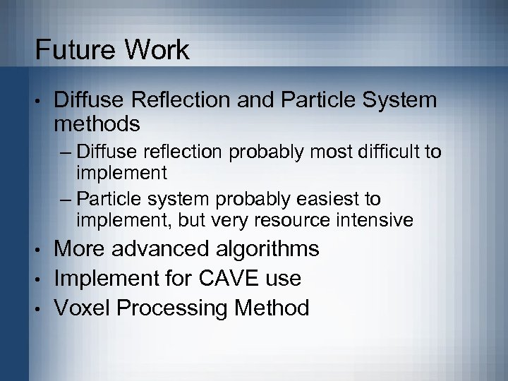 Future Work • Diffuse Reflection and Particle System methods – Diffuse reflection probably most