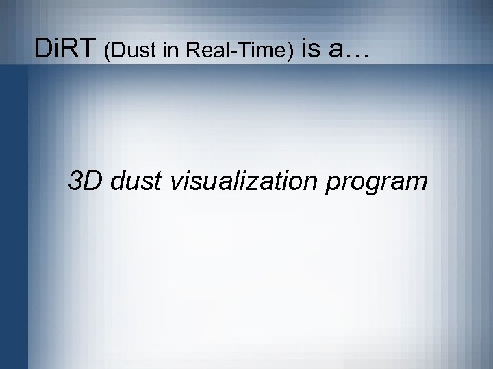 Di. RT (Dust in Real-Time) is a… 3 D dust visualization program