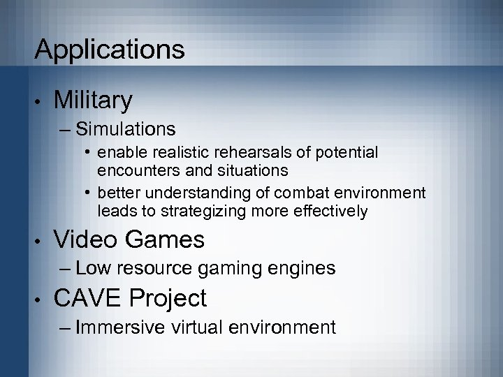 Applications • Military – Simulations • enable realistic rehearsals of potential encounters and situations