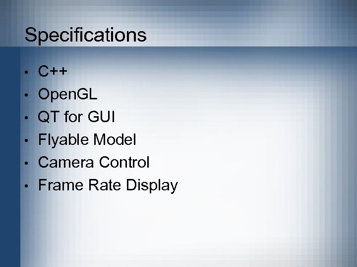 Specifications • • • C++ Open. GL QT for GUI Flyable Model Camera Control