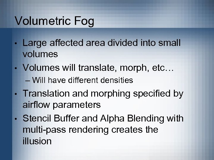 Volumetric Fog • • Large affected area divided into small volumes Volumes will translate,