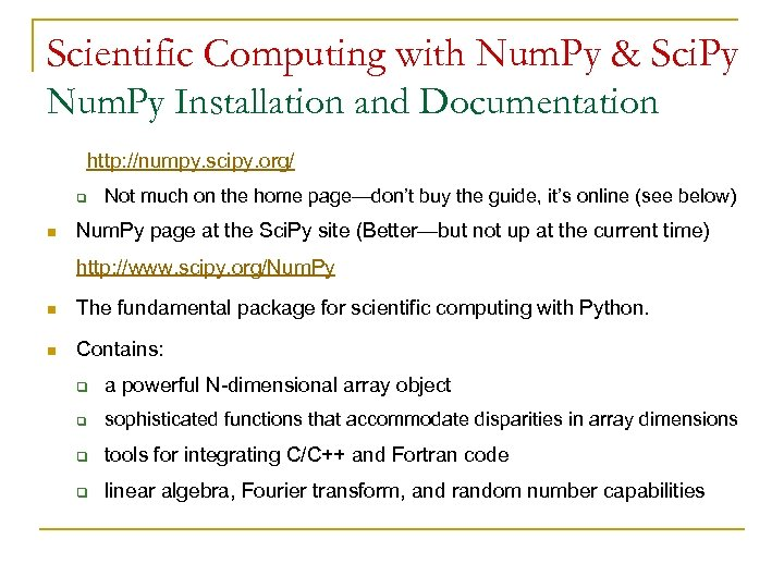 Scientific Computing with Num. Py & Sci. Py Num. Py Installation and Documentation http:
