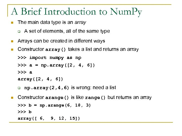 A Brief Introduction to Num. Py n The main data type is an array