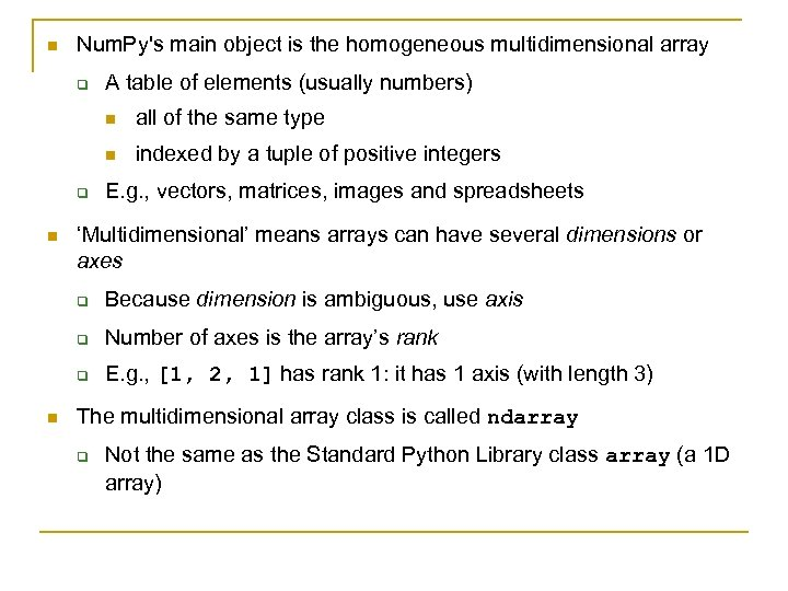 n Num. Py's main object is the homogeneous multidimensional array q A table of