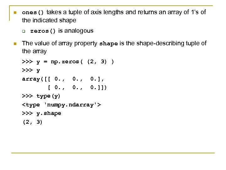 n ones() takes a tuple of axis lengths and returns an array of 1's