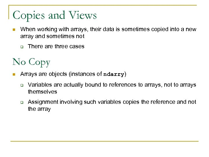 Copies and Views n When working with arrays, their data is sometimes copied into