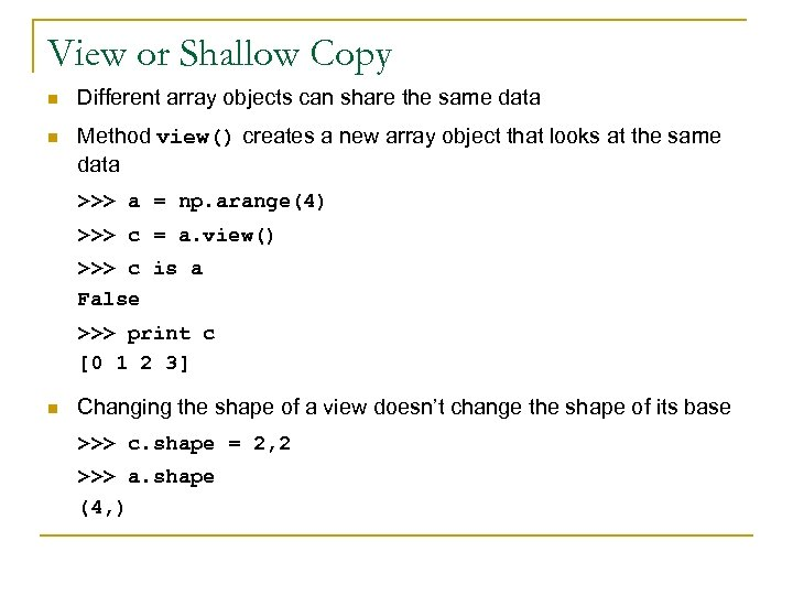 View or Shallow Copy n Different array objects can share the same data n
