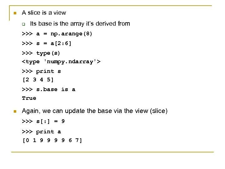 n A slice is a view q Its base is the array it's derived