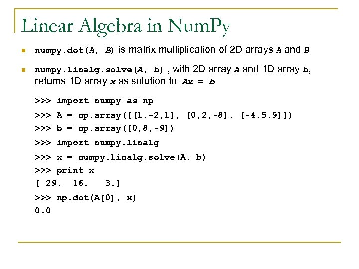 Linear Algebra in Num. Py n n numpy. dot(A, B) is matrix multiplication of