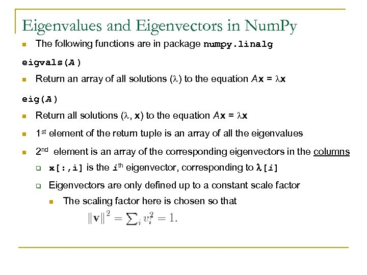 Eigenvalues and Eigenvectors in Num. Py n The following functions are in package numpy.