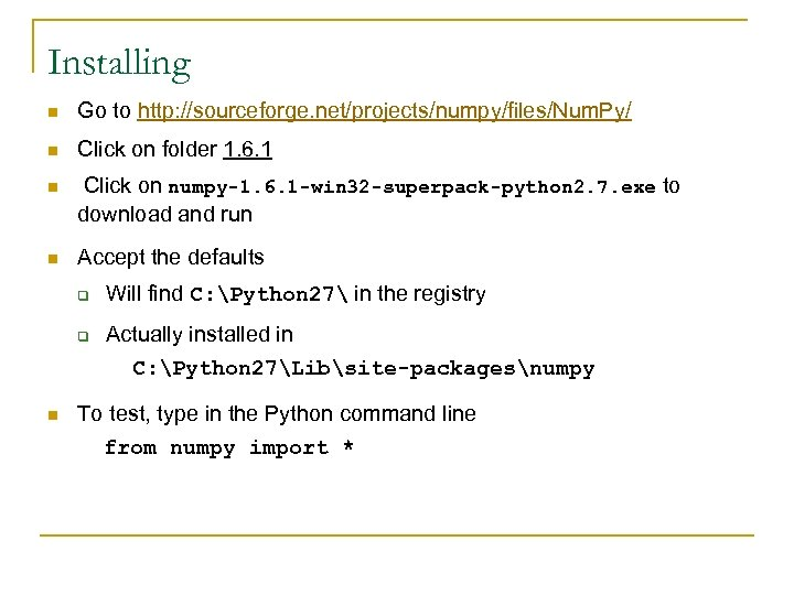 Installing n Go to http: //sourceforge. net/projects/numpy/files/Num. Py/ n Click on folder 1. 6.