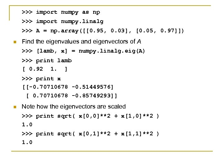 >>> import numpy as np >>> import numpy. linalg >>> A = np. array([[0.