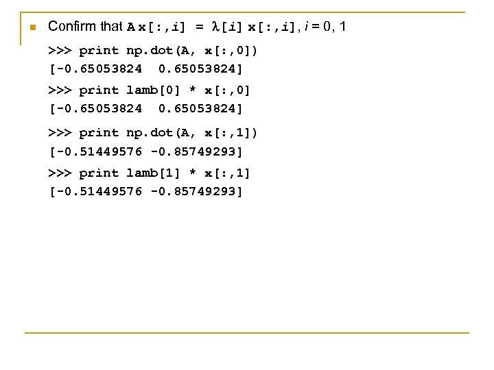 n Confirm that A x[: , i] = [i] x[: , i], i =