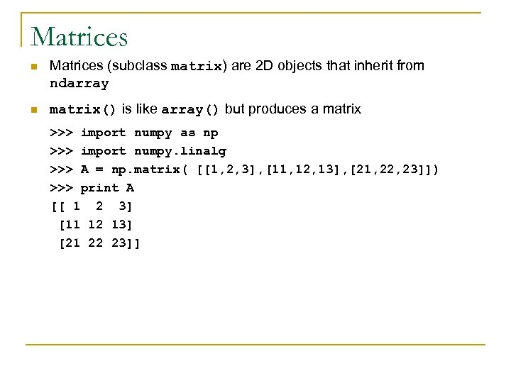 Matrices n Matrices (subclass matrix) are 2 D objects that inherit from ndarray n