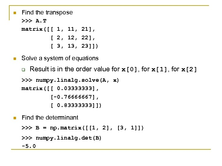 n Find the transpose >>> A. T matrix([[ 1, 11, 21], [ 2, 12,