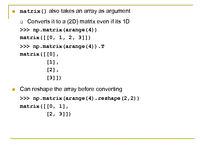 n matrix() also takes an array as argument q Converts it to a (2