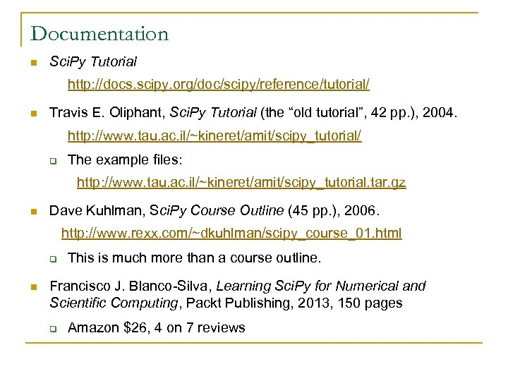 Documentation n Sci. Py Tutorial http: //docs. scipy. org/doc/scipy/reference/tutorial/ n Travis E. Oliphant, Sci.