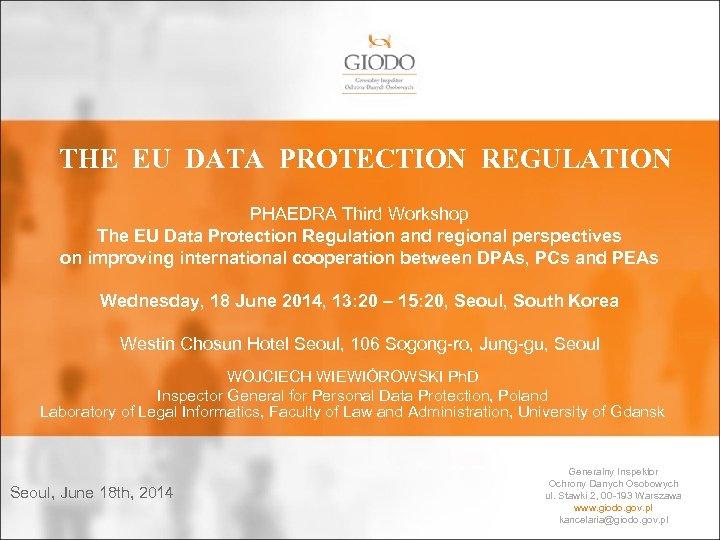 THE EU DATA PROTECTION REGULATION PHAEDRA Third Workshop The EU Data Protection Regulation and