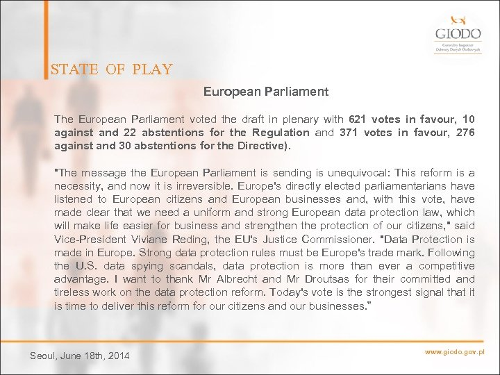 STATE OF PLAY European Parliament The European Parliament voted the draft in plenary with