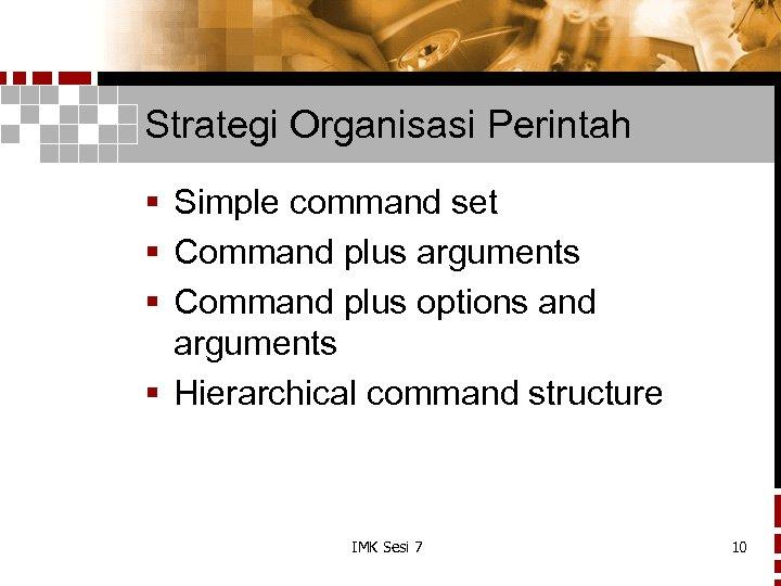 Strategi Organisasi Perintah § Simple command set § Command plus arguments § Command plus