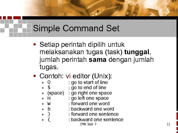 Simple Command Set § Setiap perintah dipilih untuk melaksanakan tugas (task) tunggal, jumlah perintah