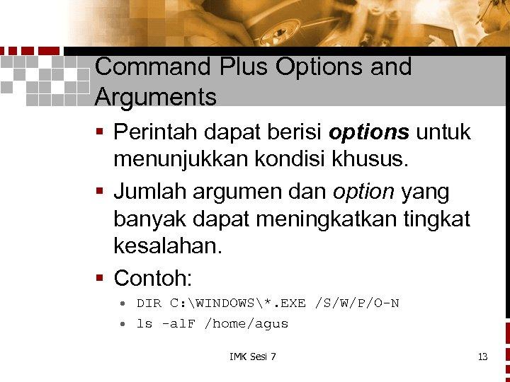 Command Plus Options and Arguments § Perintah dapat berisi options untuk menunjukkan kondisi khusus.