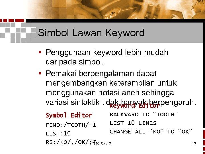 Simbol Lawan Keyword § Penggunaan keyword lebih mudah daripada simbol. § Pemakai berpengalaman dapat